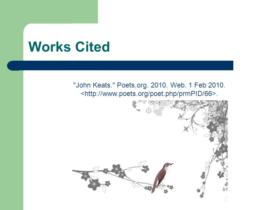 Works Cited John Keats. Poets,org. 2010. Web. 1 Feb 2010.
