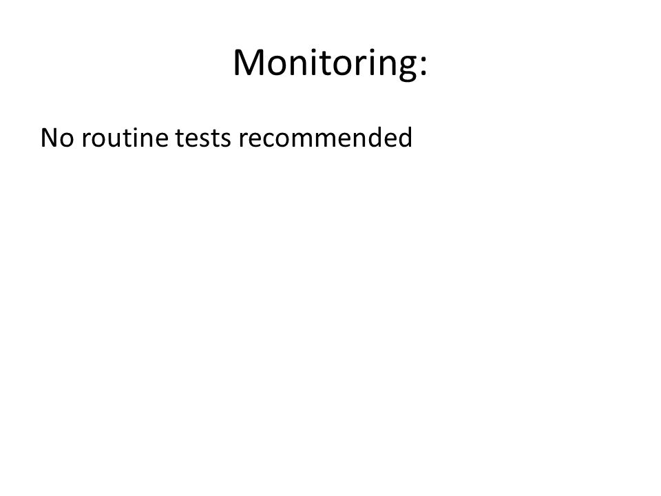 Monitoring: No routine tests recommended