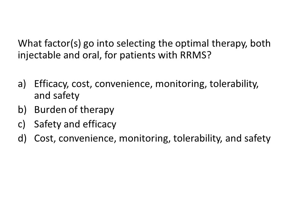 What factor(s) go into selecting the optimal therapy, both injectable and oral, for patients with RRMS
