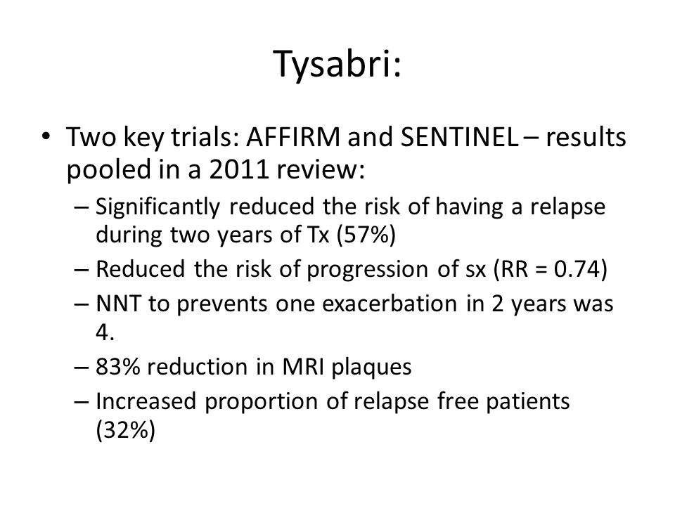 Tysabri: Two key trials: AFFIRM and SENTINEL – results pooled in a 2011 review:
