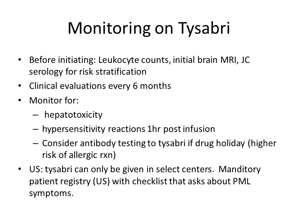 Monitoring on Tysabri Before initiating: Leukocyte counts, initial brain MRI, JC serology for risk stratification.