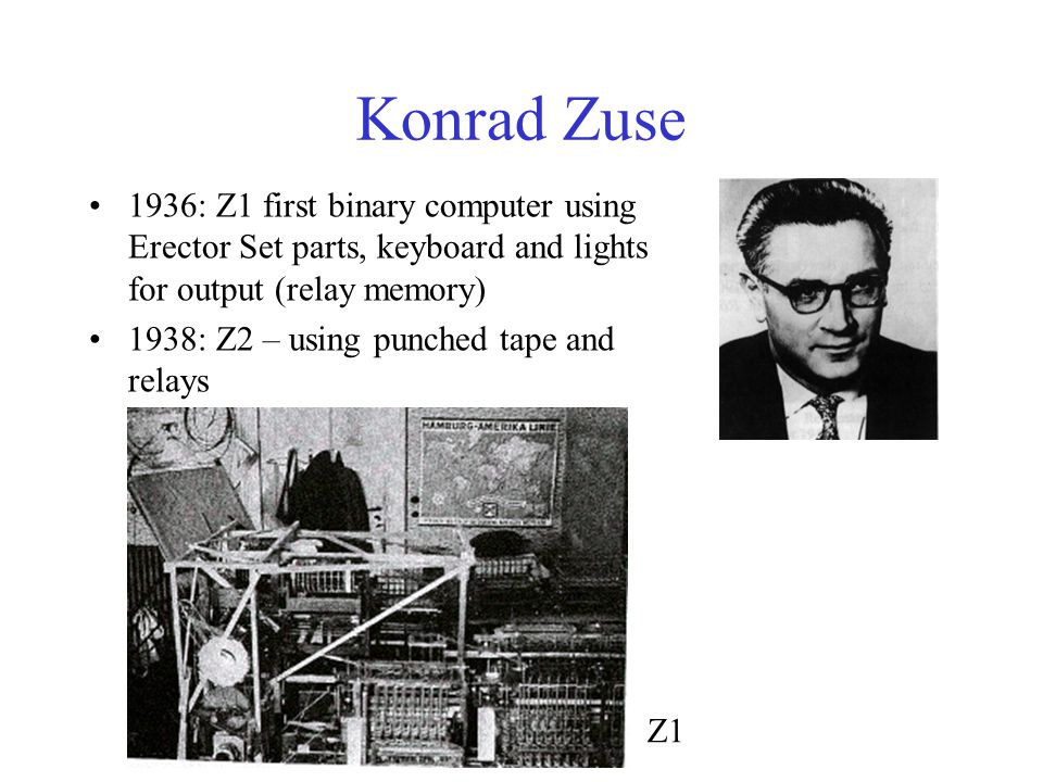 Konrad Zuse 1936: Z1 first binary computer using Erector Set parts, keyboard and lights for output (relay memory)