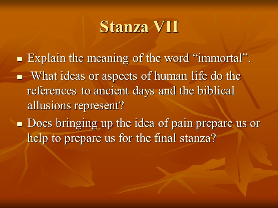 Stanza VII Explain the meaning of the word immortal .