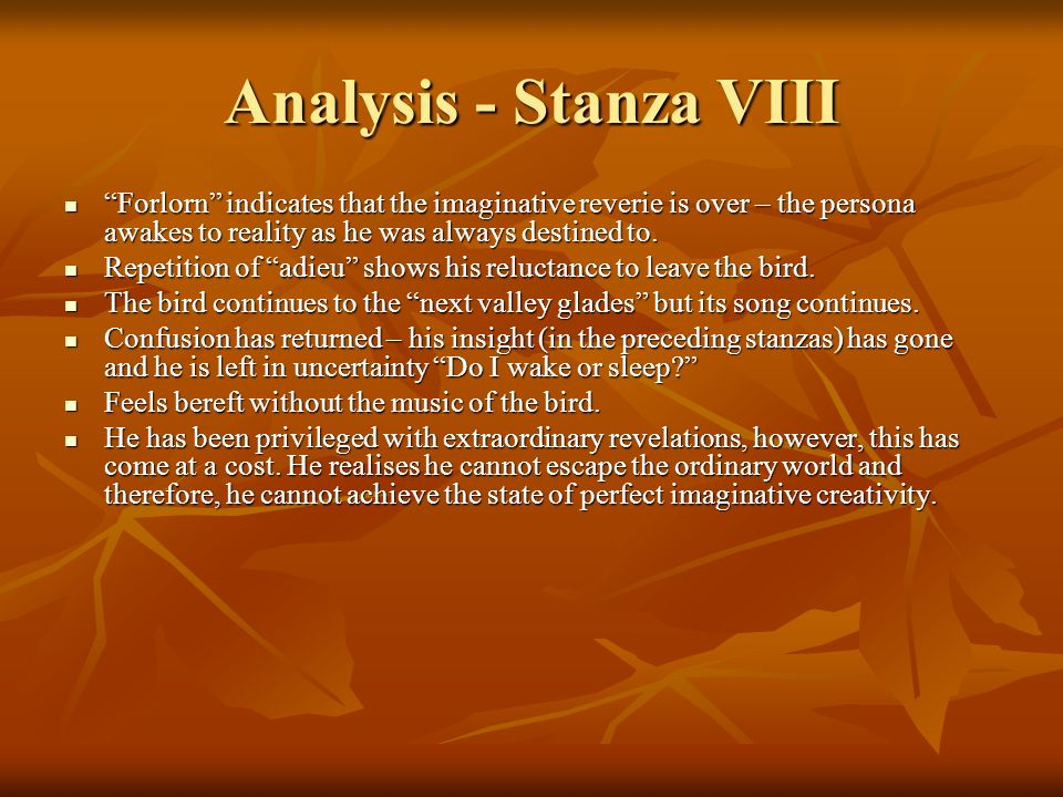 Analysis - Stanza VIII Forlorn indicates that the imaginative reverie is over – the persona awakes to reality as he was always destined to.