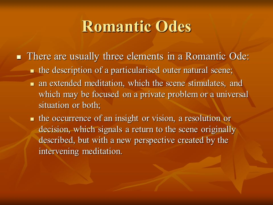 Romantic Odes There are usually three elements in a Romantic Ode: