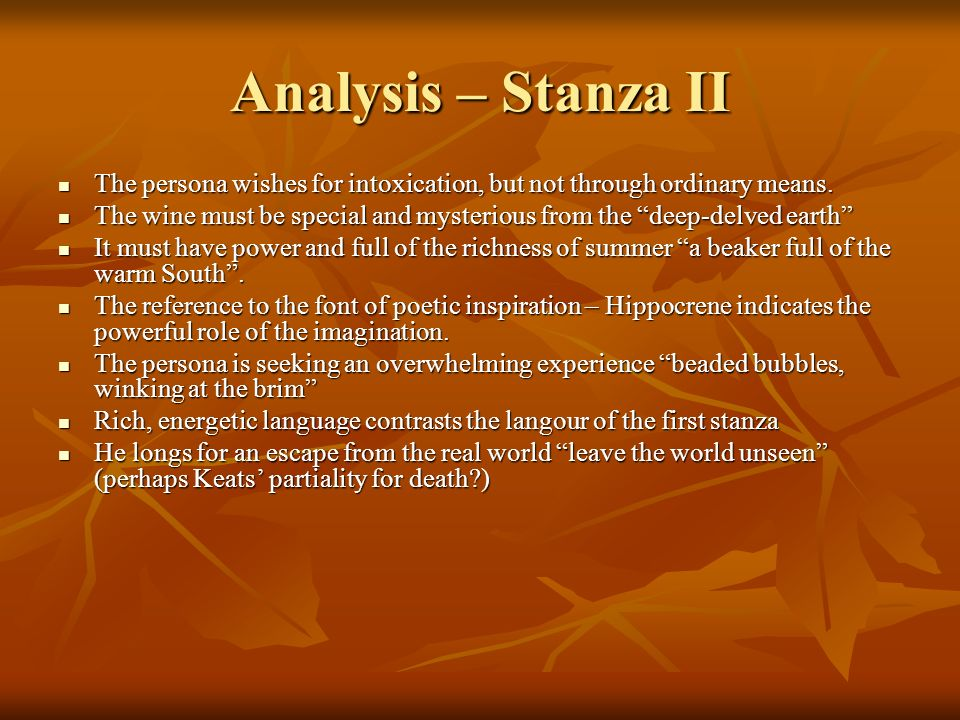 Analysis – Stanza II The persona wishes for intoxication, but not through ordinary means.