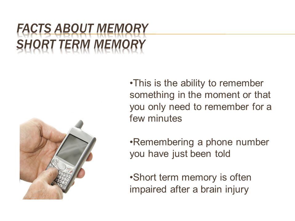 Facts about Memory Short term memory