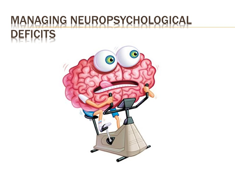 Managing Neuropsychological Deficits