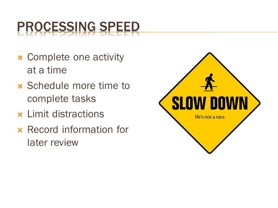 Processing Speed Complete one activity at a time