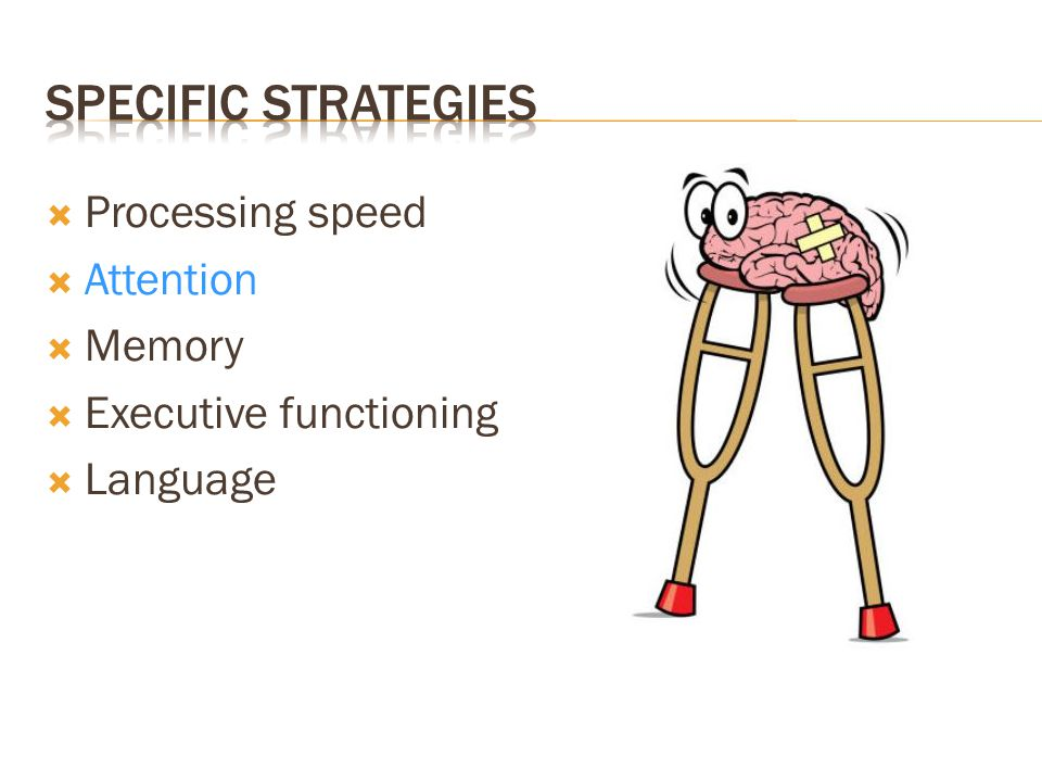 Specific Strategies Processing speed Attention Memory