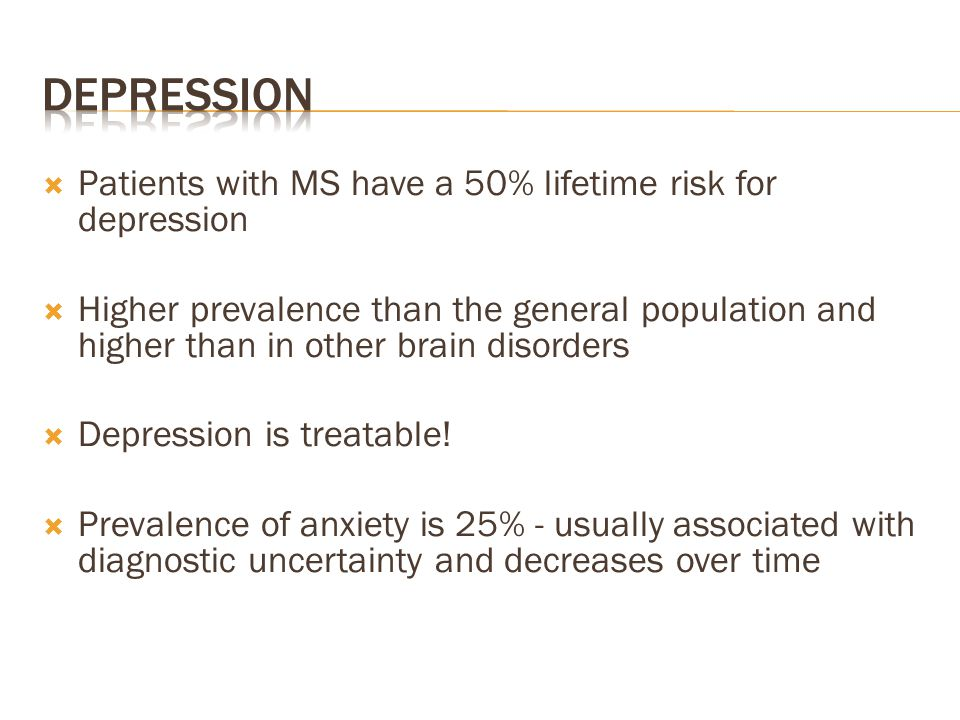 Depression Patients with MS have a 50% lifetime risk for depression