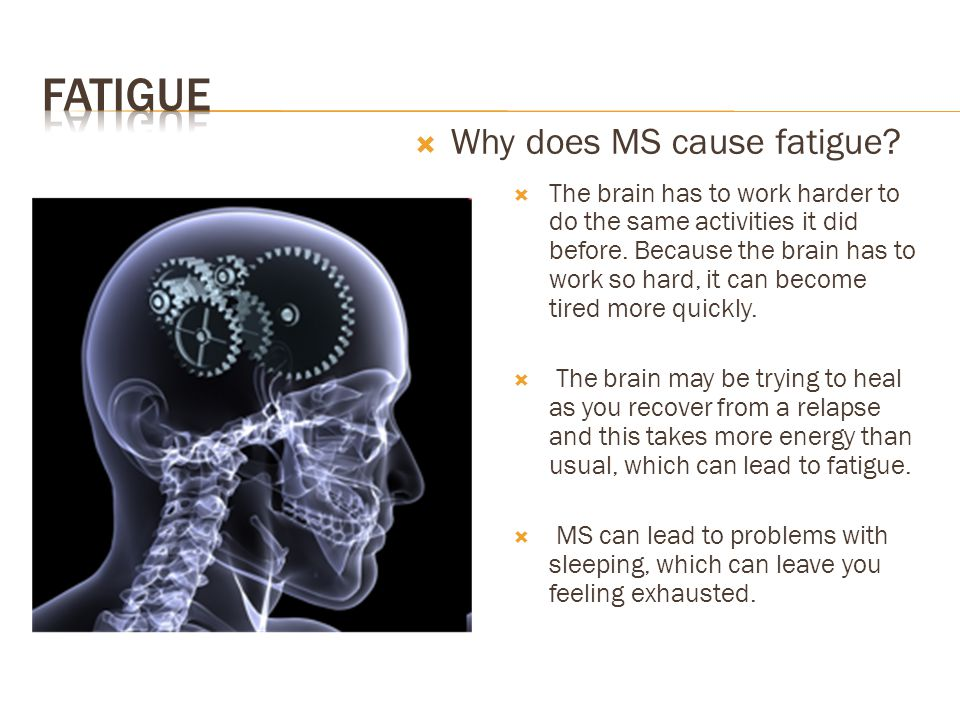 Fatigue Why does MS cause fatigue