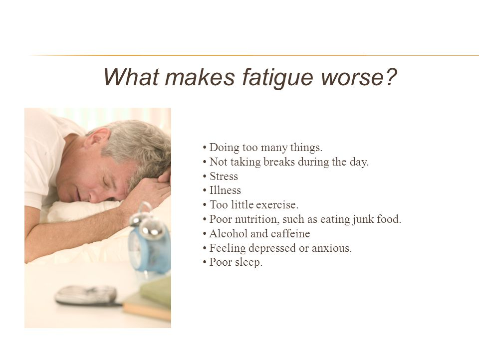 What makes fatigue worse
