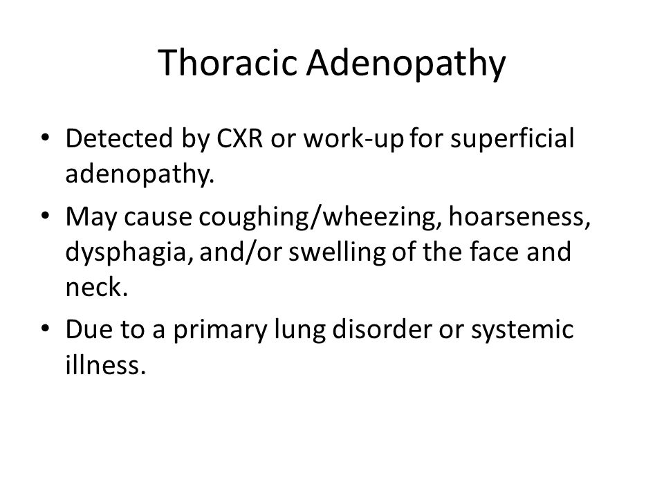 Thoracic AdenopathyDetected by CXR or work-up for superficial adenopathy.