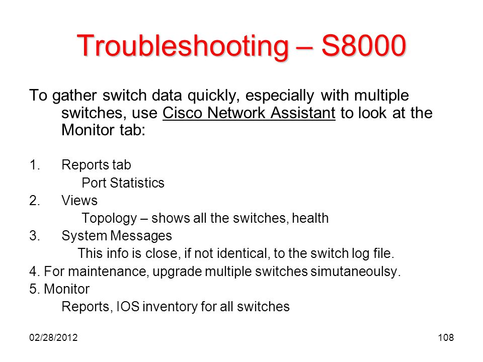 Troubleshooting – S8000 To gather switch data quickly, especially with multiple switches, use Cisco Network Assistant to look at the Monitor tab: