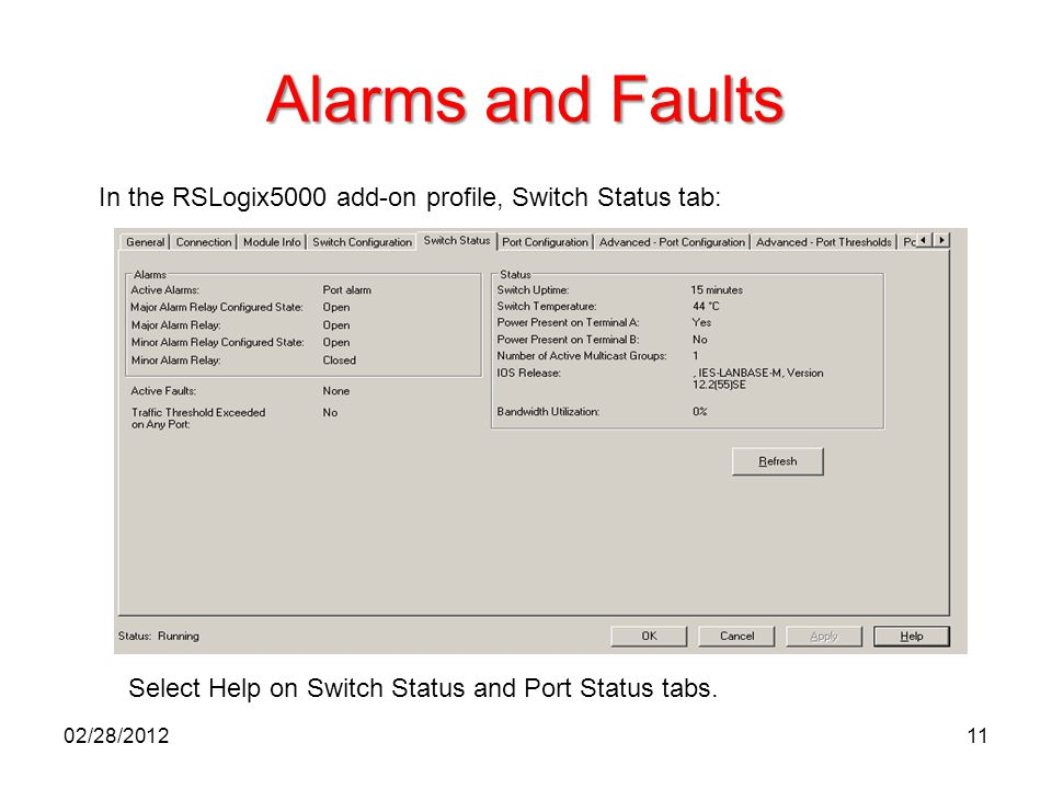 Alarms and Faults In the RSLogix5000 add-on profile, Switch Status tab: Select Help on Switch Status and Port Status tabs.