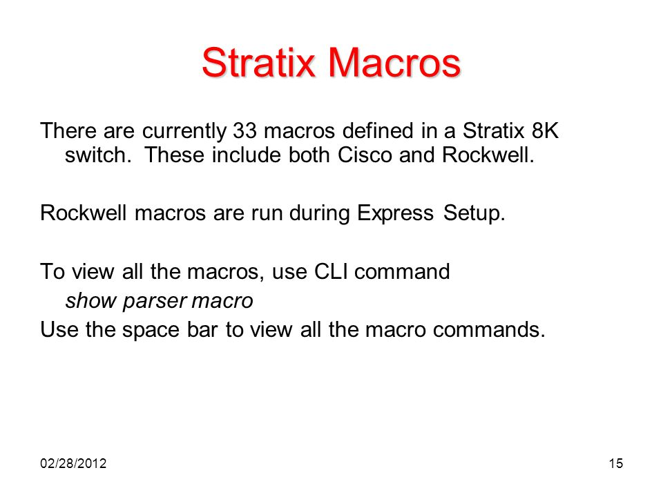 Stratix Macros There are currently 33 macros defined in a Stratix 8K switch. These include both Cisco and Rockwell.