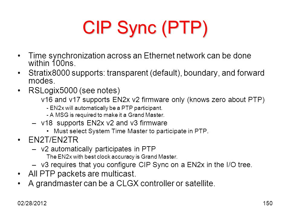 CIP Sync (PTP) Time synchronization across an Ethernet network can be done within 100ns.