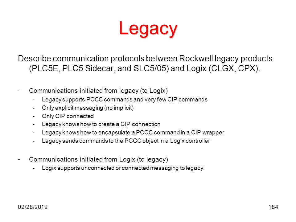 Legacy Describe communication protocols between Rockwell legacy products (PLC5E, PLC5 Sidecar, and SLC5/05) and Logix (CLGX, CPX).