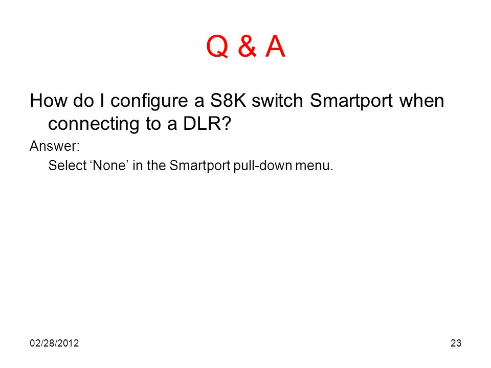 Q & A How do I configure a S8K switch Smartport when connecting to a DLR Answer: Select 'None' in the Smartport pull-down menu.