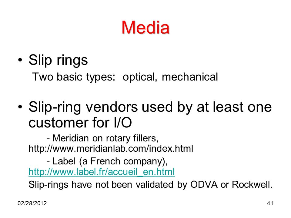 Media Slip rings. Two basic types: optical, mechanical. Slip-ring vendors used by at least one customer for I/O.