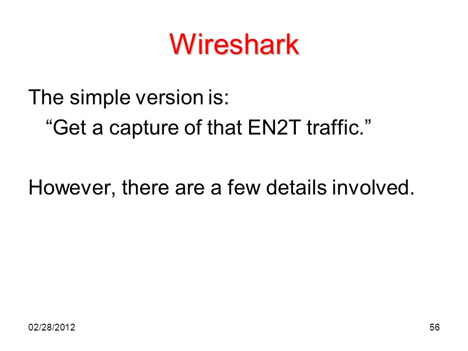 Wireshark The simple version is: Get a capture of that EN2T traffic.
