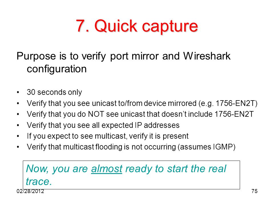 7. Quick capture Purpose is to verify port mirror and Wireshark configuration. 30 seconds only.