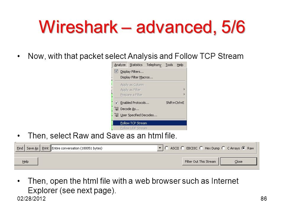 Wireshark – advanced, 5/6 Now, with that packet select Analysis and Follow TCP Stream. Then, select Raw and Save as an html file.