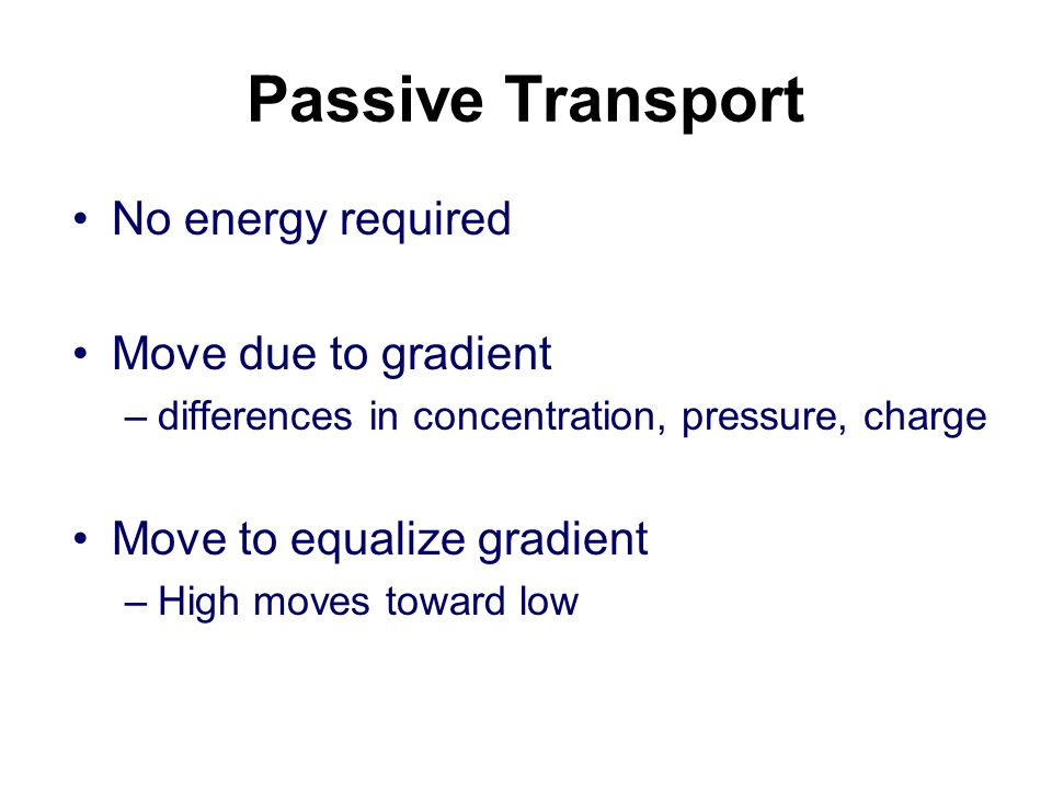 Passive Transport No energy required Move due to gradient