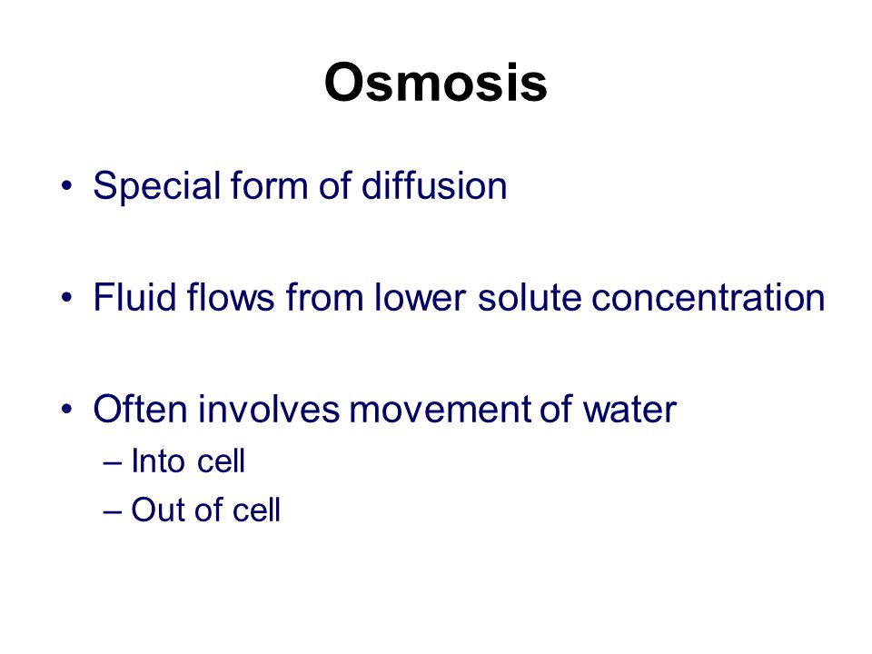 Osmosis Special form of diffusion