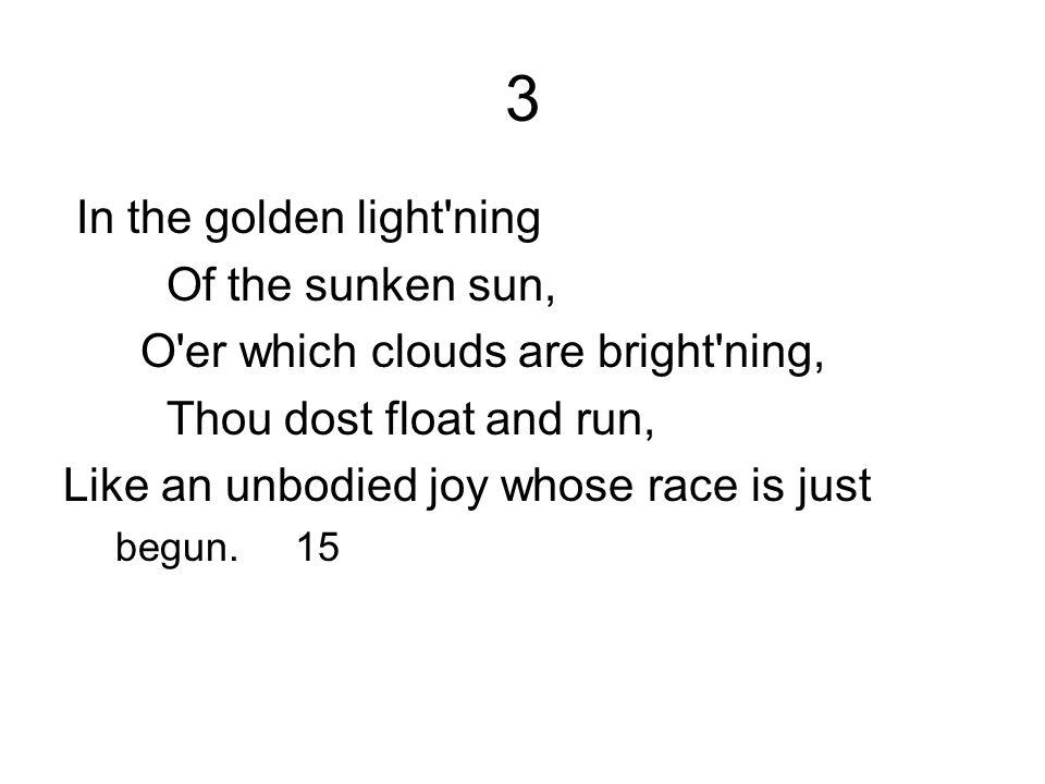 3 In the golden light ning Of the sunken sun,