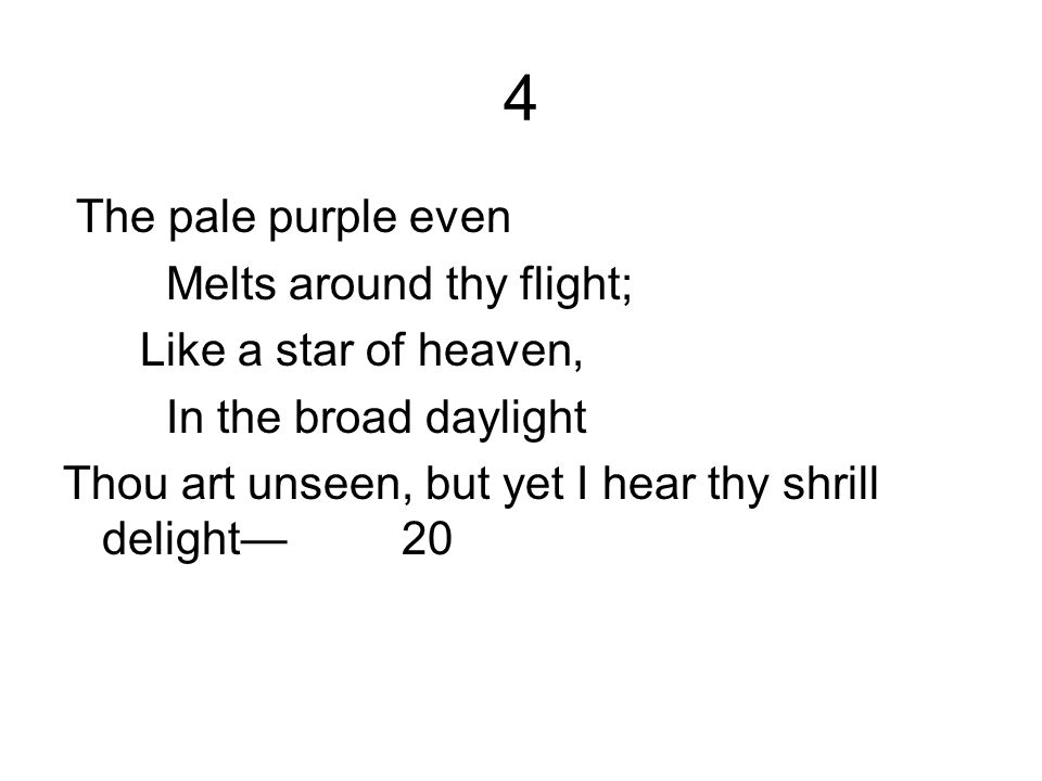 4 The pale purple even Melts around thy flight; Like a star of heaven,