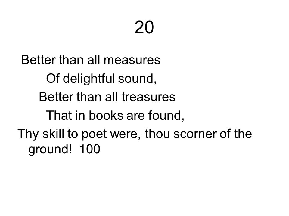 20 Better than all measures Of delightful sound,