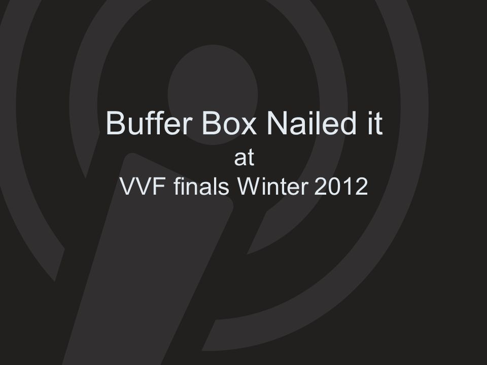 Buffer Box Nailed it at VVF finals Winter 2012