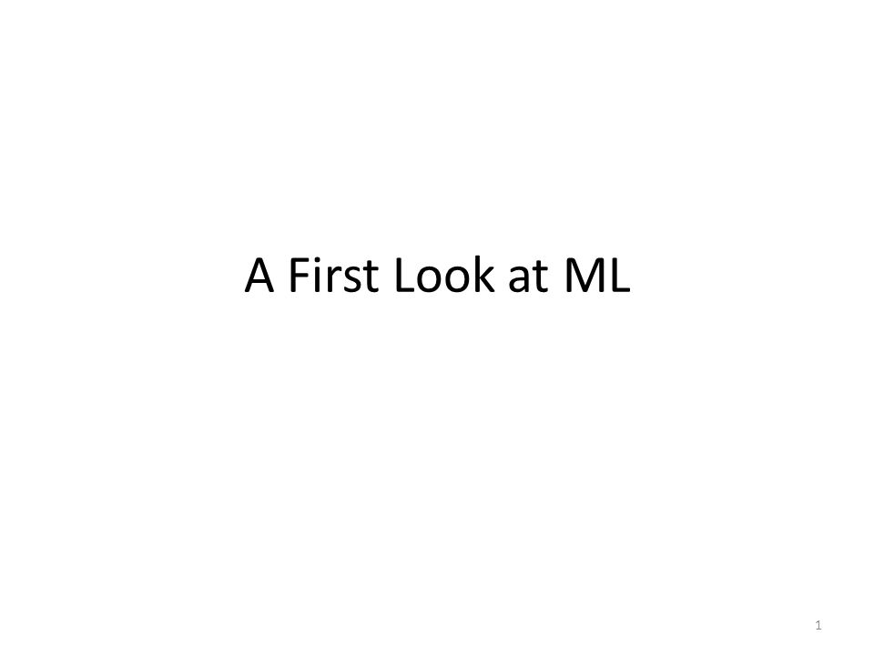 A First Look at ML