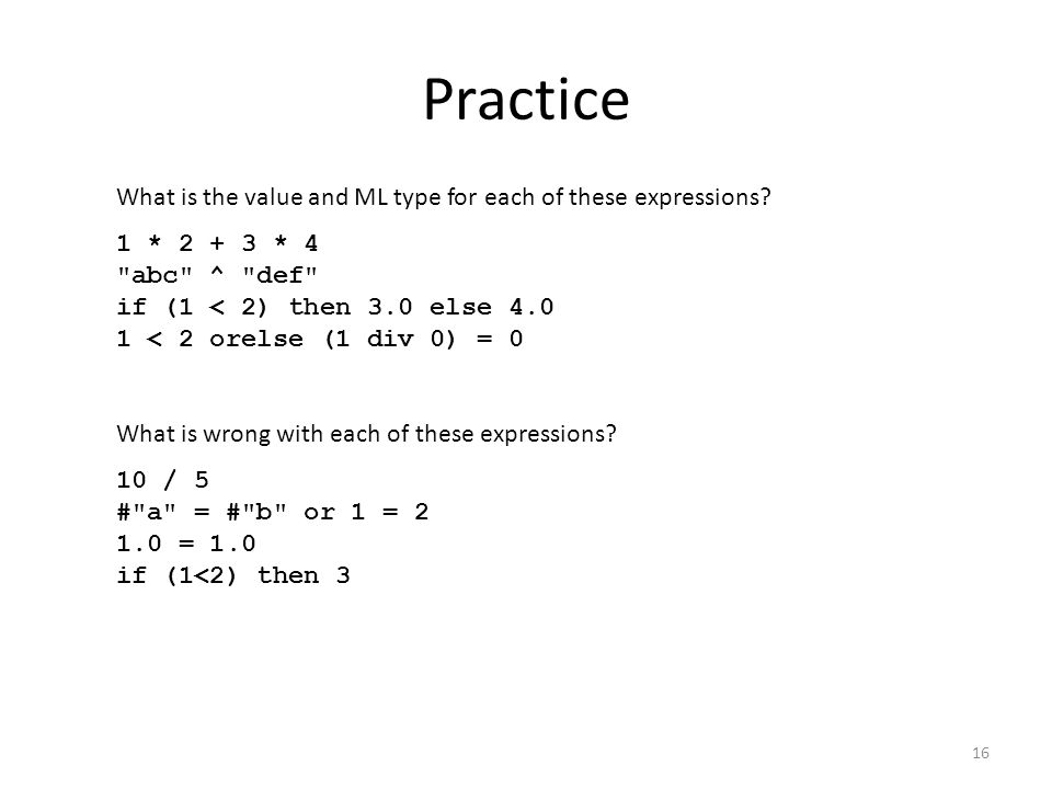 Practice What is the value and ML type for each of these expressions