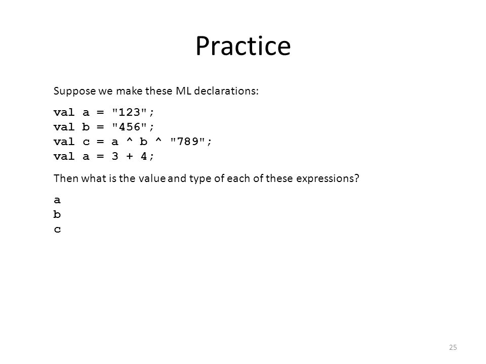 Practice Suppose we make these ML declarations: