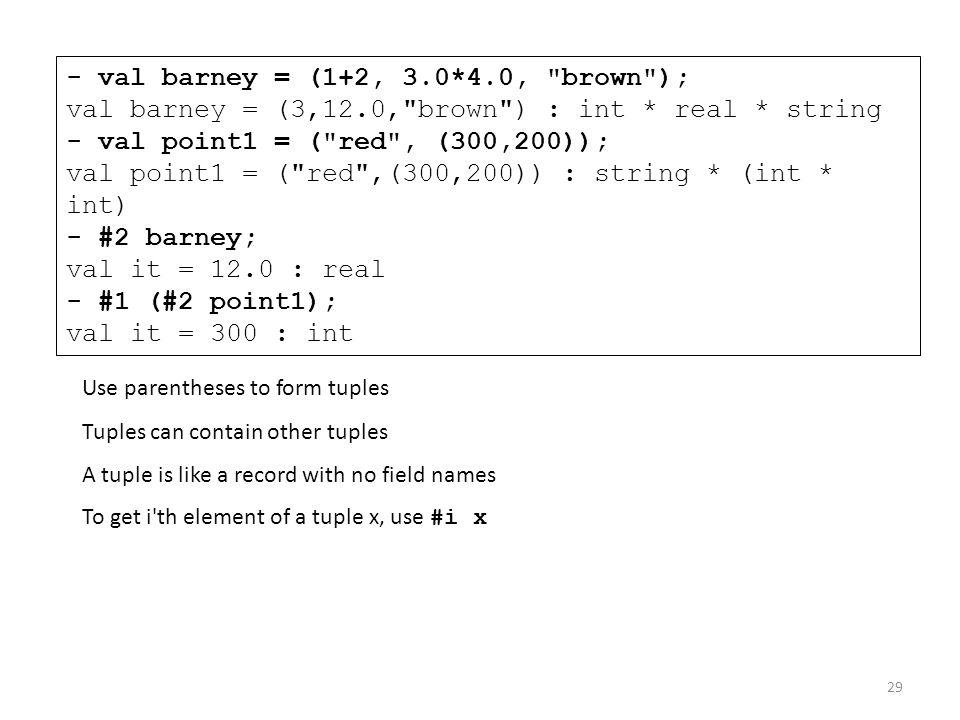 - val barney = (1+2, 3. 4. 0, brown ); val barney = (3,12