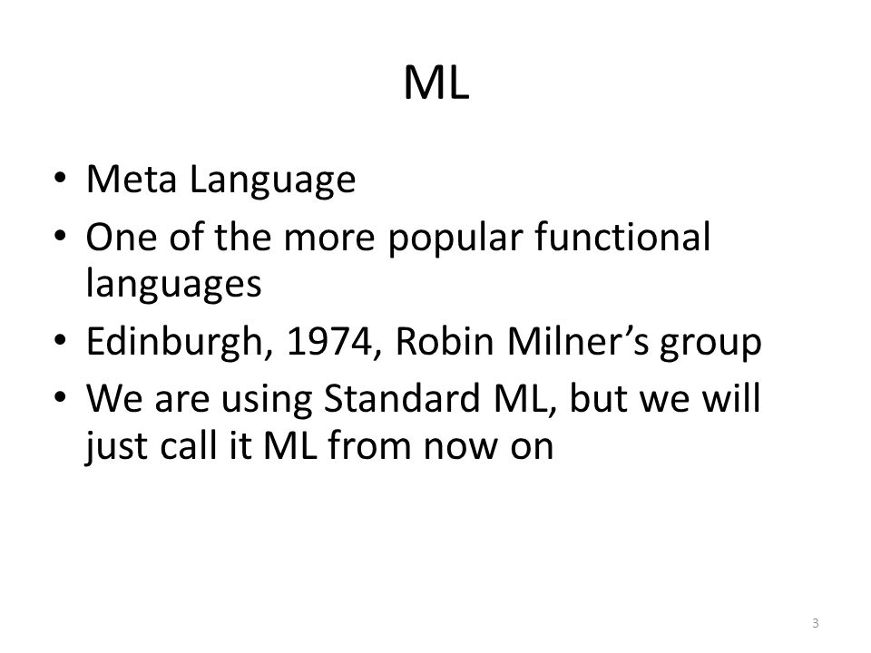 ML Meta Language One of the more popular functional languages