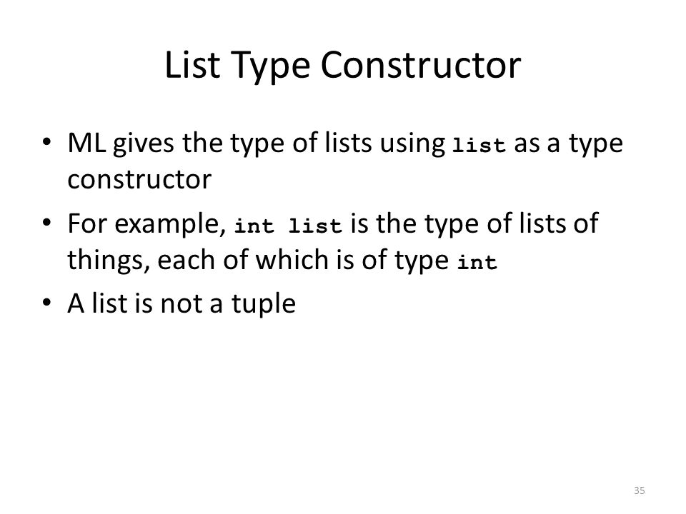 List Type Constructor ML gives the type of lists using list as a type constructor.