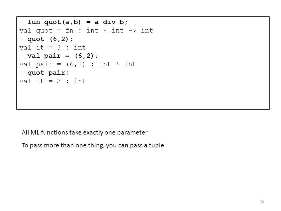 - fun quot(a,b) = a div b; val quot = fn : int