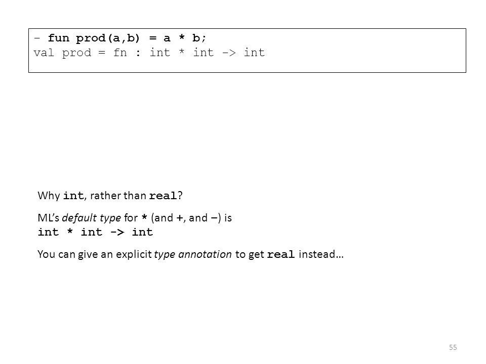 - fun prod(a,b) = a * b; val prod = fn : int * int -> int