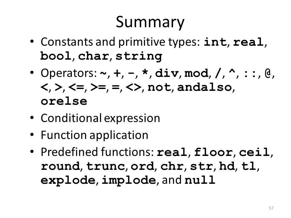 Summary Constants and primitive types: int, real, bool, char, string