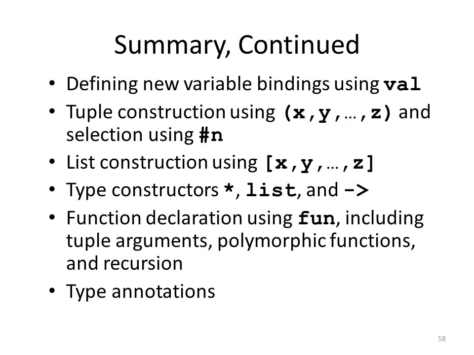 Summary, Continued Defining new variable bindings using val