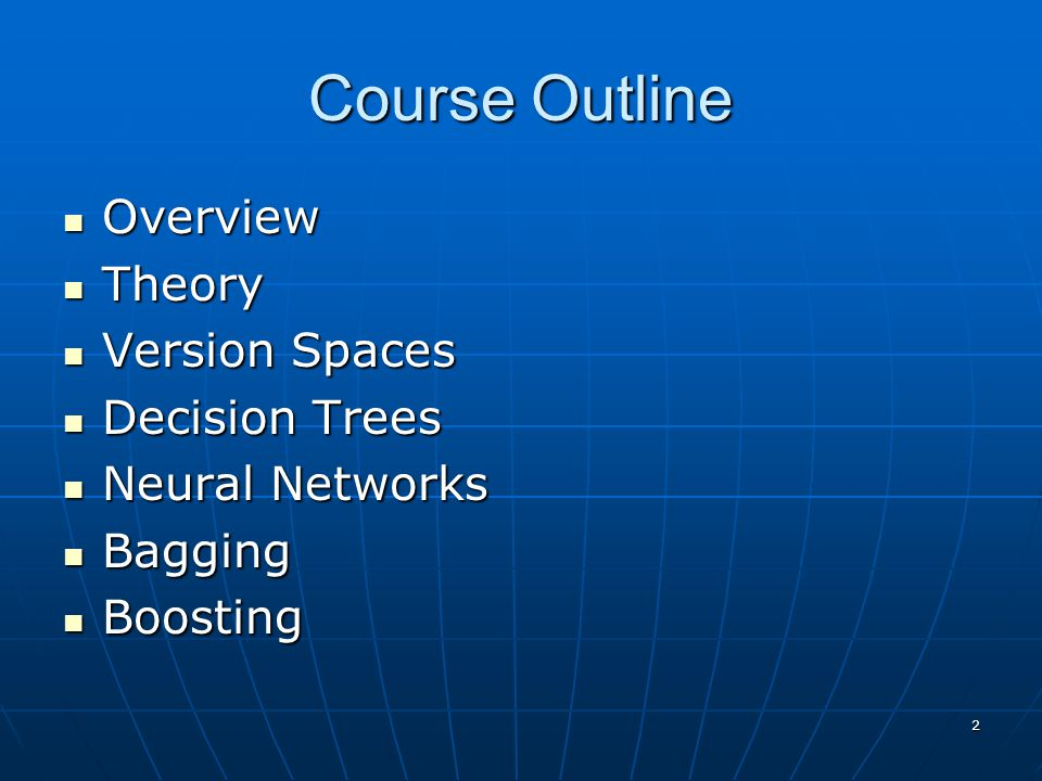 Course Outline Overview Theory Version Spaces Decision Trees