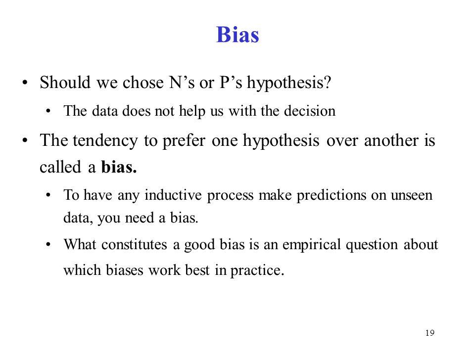 Bias Should we chose N's or P's hypothesis