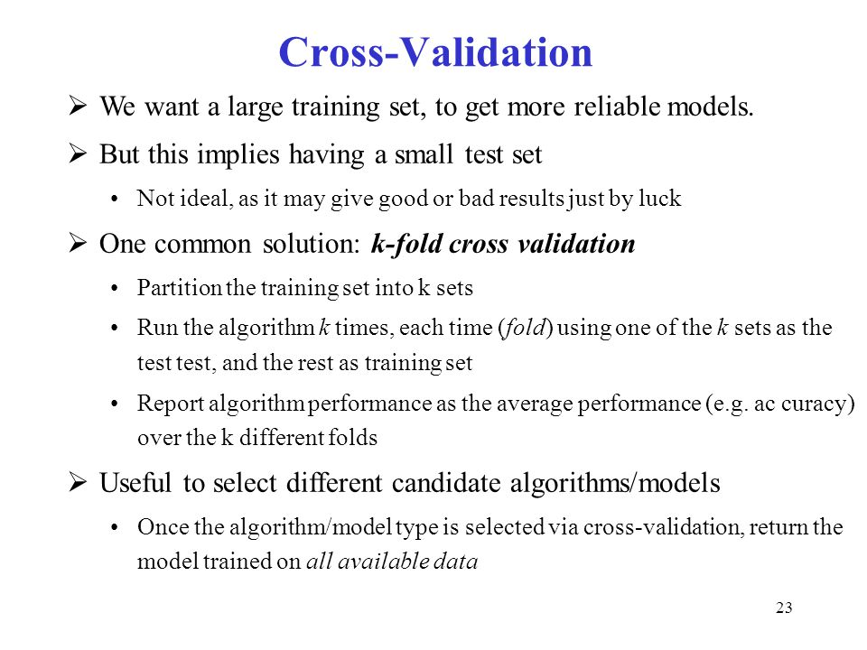 Cross-Validation We want a large training set, to get more reliable models. But this implies having a small test set.