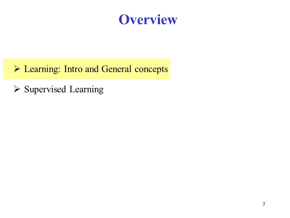 Overview Learning: Intro and General concepts Supervised Learning