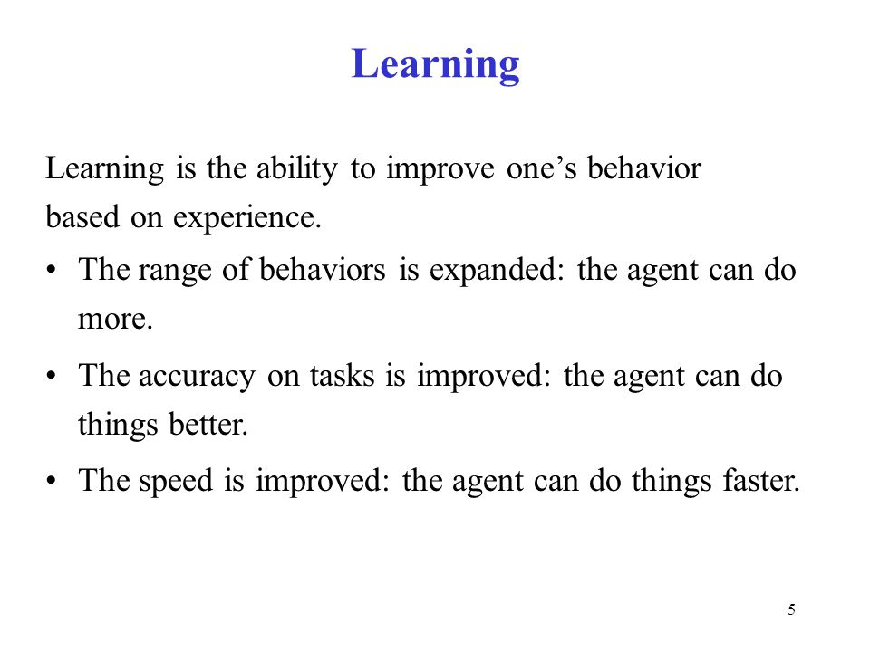 Learning Learning is the ability to improve one's behavior
