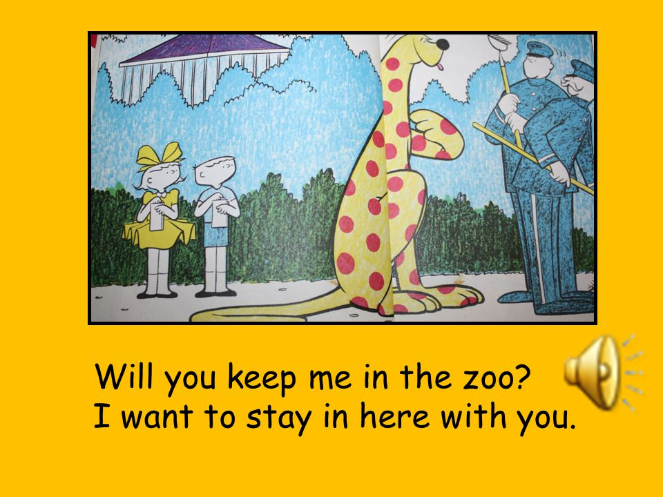 Will you keep me in the zoo